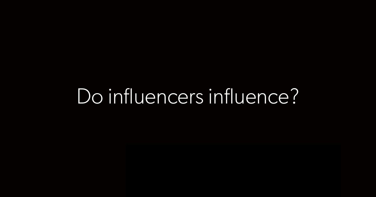 Do Influencers Influence?
